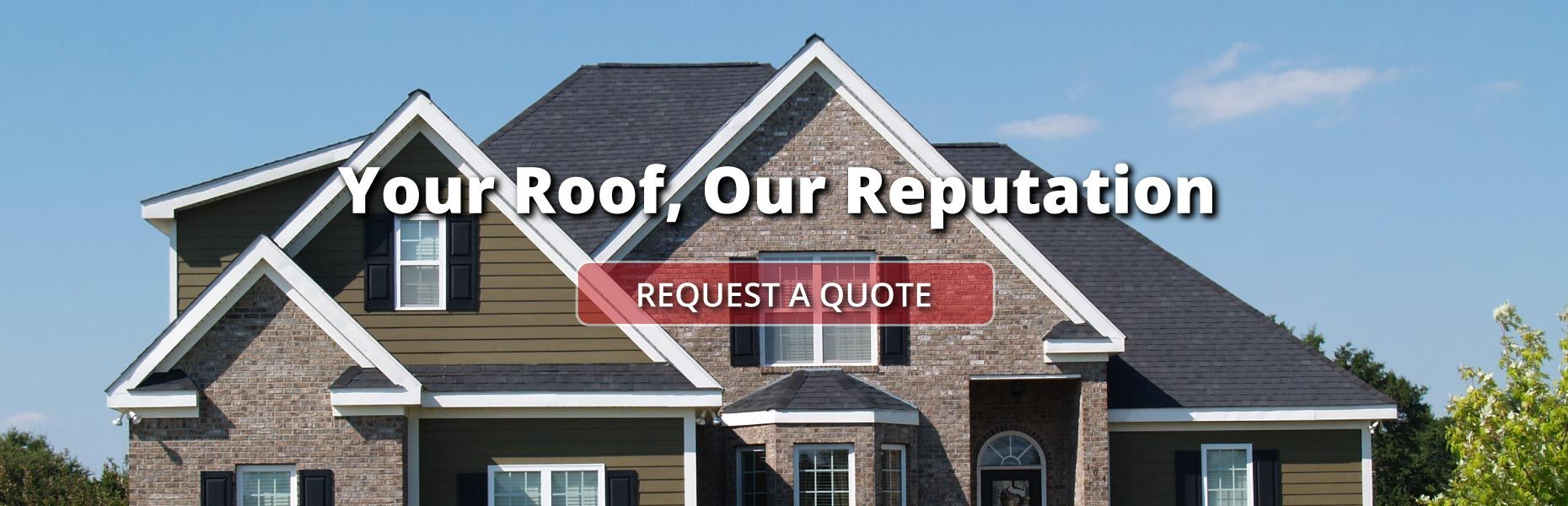 Your Roof, Our Reputation - Request a Quote - New shingle roof
